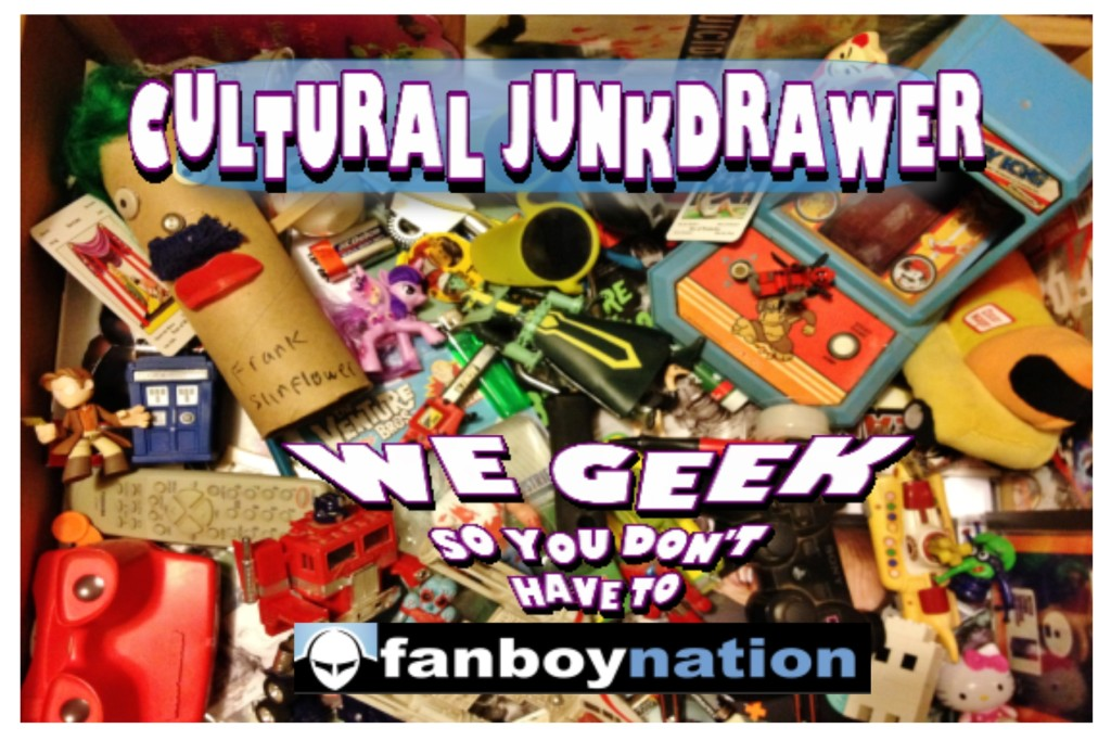 Cultural Junkdrawer – The Last Six Weeks in Review