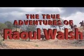 'The True Adventures of Raoul Walsh' is a Documentary that Doesn't Quite Live Up to its Subject